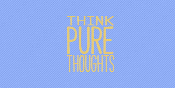 Think PURE Thoughts