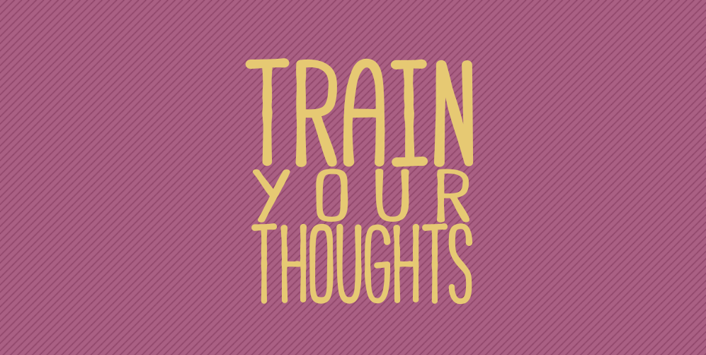 TRAIN your THOUGHTS